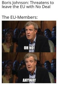 Brexit meme Jeremy Clarkson hears that boris johnson threatens to leave the european union with no deal oh no anyway